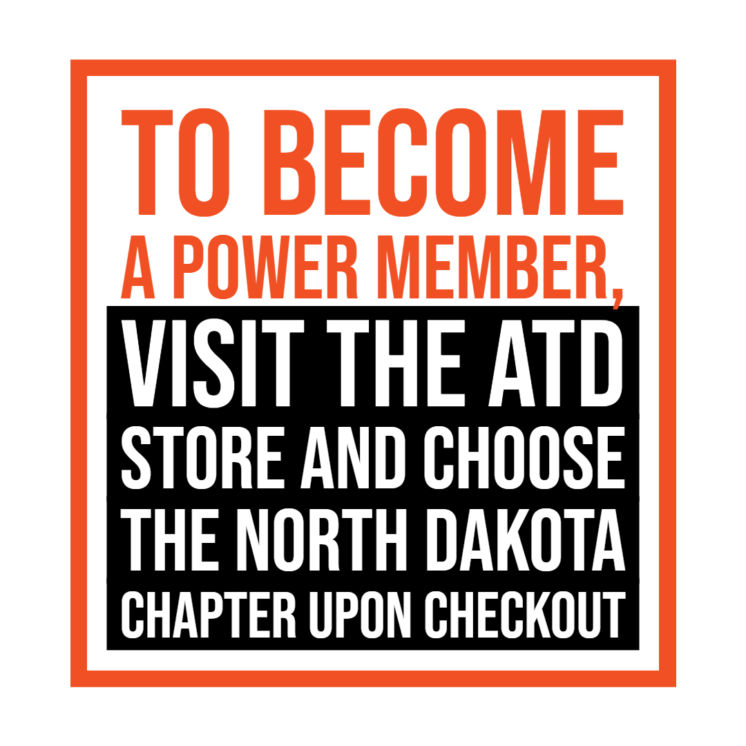 Image and text with link to Membership page. To become a power member, visit the ATD store and choose the North Dakota Chapter upon checkout.